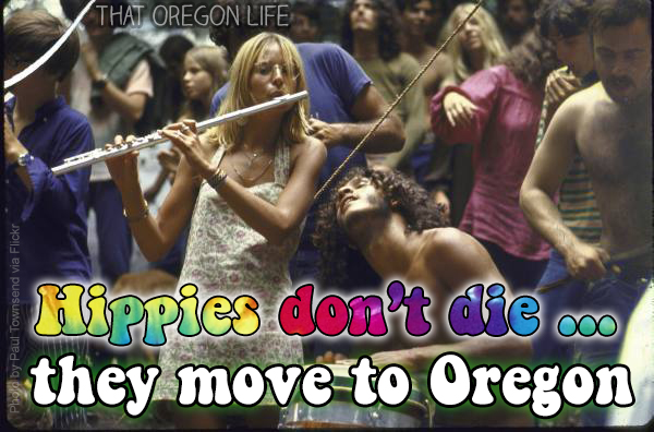 Hippies Dont Die They Move To Oregon That Oregon Life Hippy Hippi Hippie